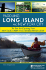 Paddling Long Island and New York City: The Best Sea Kayaking from Montauk to Manhasset Bay to Manhattan Cover Image