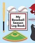 My Baseball Season Log Book: For Players - Coaches - Kids - Youth Baseball - Homerun Cover Image