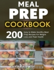 Meal Prep Cookbook: 200 Easy to Make Healthy Meal Prep Recipes for Weight Loss Cover Image