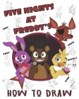 Five Nights at Freddy's How To Draw: High Quality Images For Kids And Adults - Fnaf Book, Five Nights at Freddy's Books (100% Unofficial) Cover Image