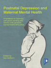 Postnatal Depression and Maternal Mental Health: A handbook for frontline caregivers working with women with perinatal mental health difficulties Cover Image