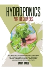 Hydroponics for Beginners: An ultimate bible to master hydroponics for dummies: Get the secret guide to Hydroponic techniques, Organic Gardening, Cover Image