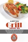 Grill cookbook bible: Everything you need to start grill like a pro. Beginners and advanced tips easy to do, grill most amazing dishes and s Cover Image