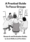 A Practical Guide to Focus Groups: Research and Evaluation Guides Cover Image