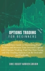 Options Trading for Beginners: A QuickStart Guide to Maximizing Profit, Protect and Increase Your Invested Capital with Options Trading. Find Out How Cover Image