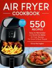 Air Fryer Cookbook: 550 Easy-To-Remember and Quick-To-Make Air Fryer Recipes for Smart and Busy People Cover Image