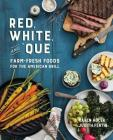 Red, White, and 'Que: Farm-Fresh Foods for the American Grill Cover Image