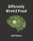 Differently Wired & Proud: 2020 Planner: Weekly & Monthly Planner For Neurodiverse Adults (ADHD, Autism, E2, TS, Asperger's etc) Cover Image