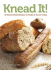 Knead It!: 35 Great Bread Recipes to Make at Home Today Cover Image