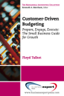 Customer-Driven Budgeting: Prepare, Engage, Execute: The Small Business Guide for Growth (Managerial Accounting) Cover Image