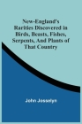 New-England'S Rarities Discovered In Birds, Beasts, Fishes, Serpents, And Plants Of That Country Cover Image