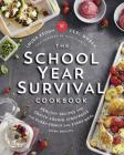 The School Year Survival Cookbook: Healthy Recipes and Sanity-Saving Strategies for Every Family and Every Meal (Even Snacks) Cover Image