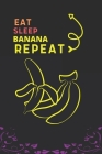 Eat Sleep Banana Repeat: Best Gift for Banana Lovers, 6 x 9 in, 100 pages book for Girl, boys, kids, school, students Cover Image