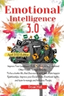 Emotional Intelligence 3.0: Improve Your Leadership Skills To Analyze & Understand Other People Through Empathy. To live a better life, find Succe Cover Image