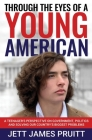 Through the Eyes of a Young American: A Teenager's Perspective on Government, Politics and Solving Our Country's Biggest Problems Cover Image
