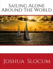 Sailing Alone Around The World: by Slocum Joshua (1999-06-01), A Personal Account of the First Solo Circumnavigation of the Globe by Sail ( Annotated Cover Image