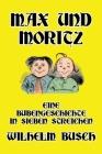 Max und Moritz: Eine Bubengeschichte in sieben Streichen Cover Image