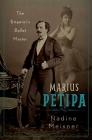 Marius Petipa: The Emperor's Ballet Master Cover Image