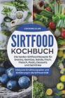 Sirtfood Kochbuch: Die besten Sirtfood Rezepte für Snacks, Gemüse, Salate, Fisch, Fleisch, Pasta, Desserts und Getränke. Inklusive Ernähr Cover Image