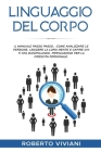 Linguaggio del Corpo: THE STEP-BY-STEP MANUAL. HOW TO ANALYZE PEOPLE, READ THEIR MINDS AND FIGURE OUT WHO IS MANIPULATING YOU, PERSUASION FO Cover Image