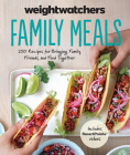 Weight Watchers Family Meals: 250 Recipes for Bringing Family, Friends, and Food Together (Weight Watchers Lifestyle) Cover Image