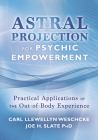 Astral Projection for Psychic Empowerment: Practical Applications of the Out-Of-Body Experience Cover Image
