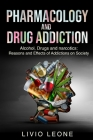 Pharmacology and Drug Addiction: Alcohol, Drugs and narcotics: Reasons and Effects of Addictions on Society Cover Image