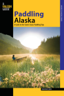 Paddling Alaska: A Guide to the State's Classic Paddling Trips Cover Image