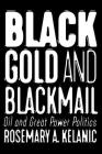 Black Gold and Blackmail: Oil and Great Power Politics Cover Image