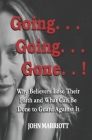 Going...Going...Gone!: Why Believers Lose Their Faith and What Can be Done to Guard Against It. Cover Image