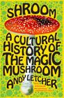 Shroom: A Cultural History of the Magic Mushroom Cover Image