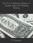 The Art of Money Getting, or Golden Rules for Making Money Cover Image