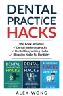 Dental Practice Hacks: 3 Book Set: Includes Dental Marketing Hacks, Dental Copywriting Hacks & Blogging Hacks for Dentistry Cover Image