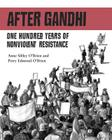 After Gandhi: One Hundred Years of Nonviolent Resistance Cover Image