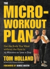 The Micro-Workout Plan: Get the Body You Want Without the Gym in 15 Minutes or Less a Day Cover Image