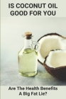 Is Coconut Oil Good For You: Are The Health Benefits A Big Fat Lie?: Coconut Oil Health Benefits For Cats Cover Image