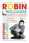 Robin Williams, American Master: The Movies and Art of a Lost Genius Cover Image