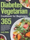 Diabetes Vegetarian Cookbook for Beginners: 365-Day Healthy Essential Plant Based Recipes for Newly Diagnosed and Prediabetes to Increase Energy and B Cover Image