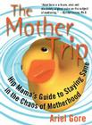 Mother Trip: Hip Mama's Guide to Staying Sane in the Chaos of Motherhood Cover Image