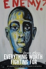 Everything Worth Fighting For: an exploration in being Black in America Cover Image