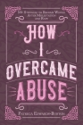How I Overcame Abuse: My Struggle to Become Whole After Molestation and Rape Cover Image