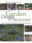 Encyclopedia of Garden Design & Structure: Ideas and Inspiration for Your Garden Cover Image