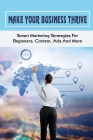 Make Your Business Thrive: Smart Marketing Strategies For Beginners, Content, Ads And More: How To Use Social Media For Business Cover Image