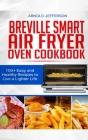 Breville Smart Air Fryer Oven Cookbook: 100+ Easy and Healthy Recipes to Live a Lighter Life. Cover Image