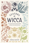 Seasons of Wicca: The Essential Guide to Rituals and Rites to Enhance Your Spiritual Journey Cover Image