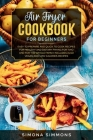 Air Fryer Cookbook for Beginners: Easy to Prepare and Quick to Cook Recipes for Healthy and Dietary Frying for Two and for the Whole Family. Includes Cover Image