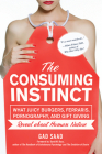 The Consuming Instinct: What Juicy Burgers, Ferraris, Pornography, and Gift Giving Reveal About Human Nature Cover Image