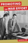 Promoting the War Effort: Robert Horton and Federal Propaganda, 1938-1946 (Media and Public Affairs) Cover Image