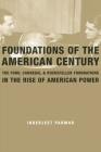 Foundations of the American Century: The Ford, Carnegie, and Rockefeller Foundations in the Rise of American Power Cover Image