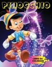 PINOCCHIO Libro da Colorare: 60 immagini di Pinocchio da Colorare per tutti i Bambini. Geppetto, il Grillo Parlante, la Fata Turchina e tutti i pro Cover Image